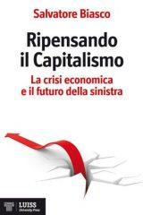 Ripensando il capitalismo. La crisi economica e il futuro della sinistra
